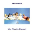 Alex Chilton [Like Flies On Sherbert]