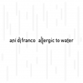 Ani DiFranco [Allergic To Water]