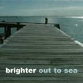 Brighter [Out To Sea]