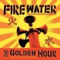 Firewater [The Golden Hour]