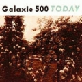 Galaxie 500 [Today]