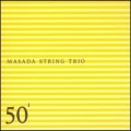 Masada String Trio : 50th Birthday Celebration, Vol. 1