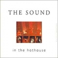 The Sound [In The Hothouse]