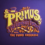Primus & The Chocolate Factory, With The Fungi Ensemble
